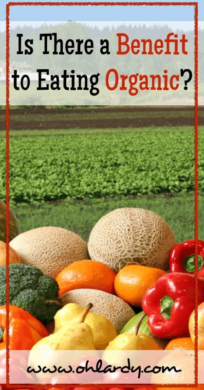 Is There a Benefit to Eating Organic? - www.ohlardy.com