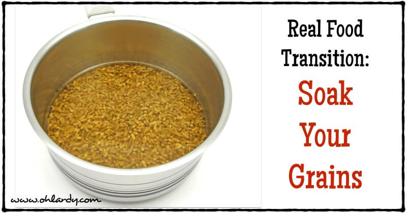 Real Food Transition - Soak Your Grains - www.ohlardy.com