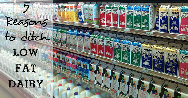 5 reasons to Ditch Low Fat Dairy