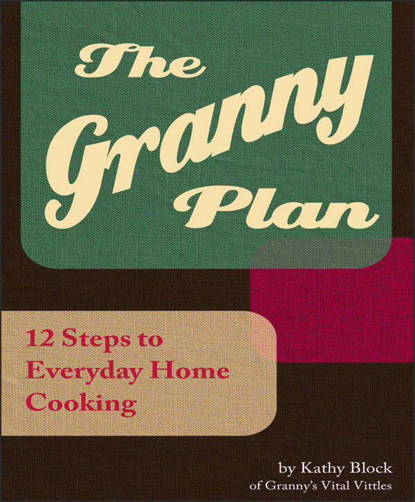 The Granny Plan: 12 Steps to Everyday Cooking - www.ohlardy.com