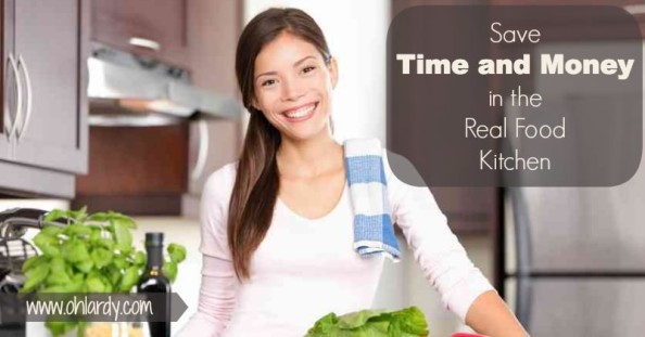 Save Time and Money in the Real Food Kitchen - www.ohlardy.com