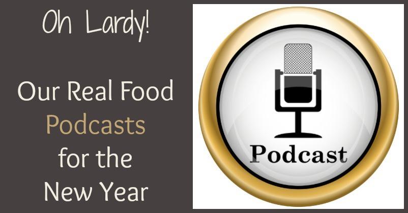Oh Lardy's Real Food Podcasts - www.ohlardy.com