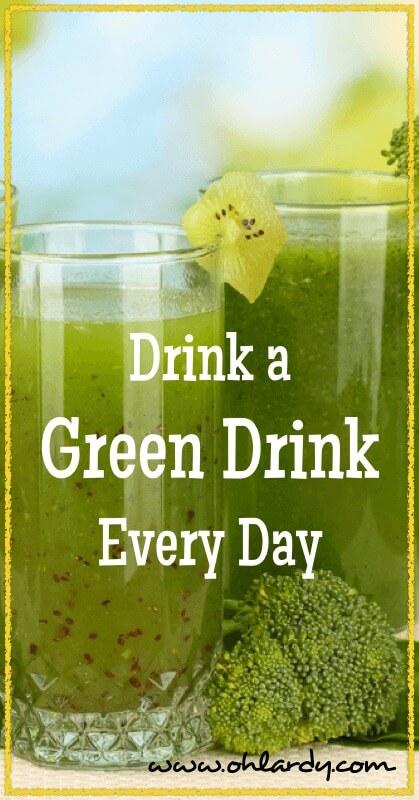 Drink a Green Drink Every Day - www.ohlardy.com