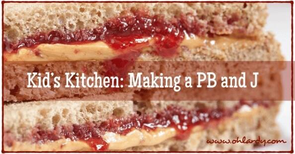 Kid's Kitchen: Making a PB and J - www.ohlardy.com