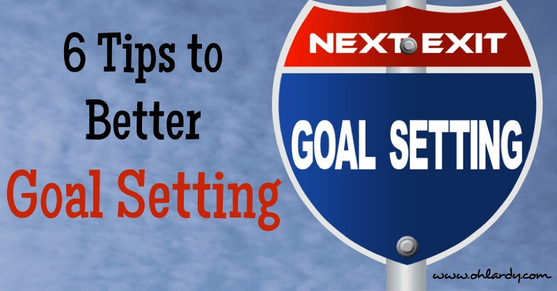 6 Tips to Better Goal Setting - www.ohlardy.com