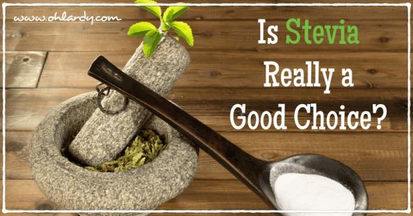 Is Stevia Really a Good Choice? - www.ohlardy.com