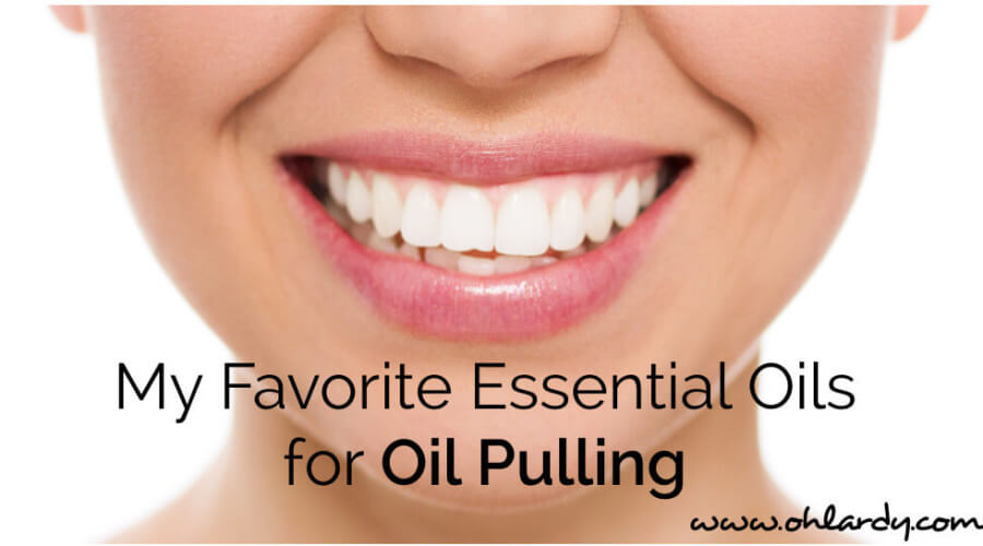 My Favorite Essential Oils for Oil Pulling - www.ohlardy.com