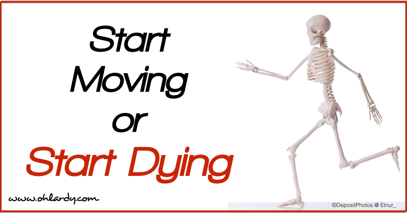 Start Moving or Start Dying