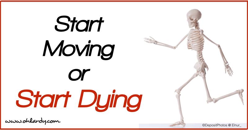 Start Moving or Start Dying