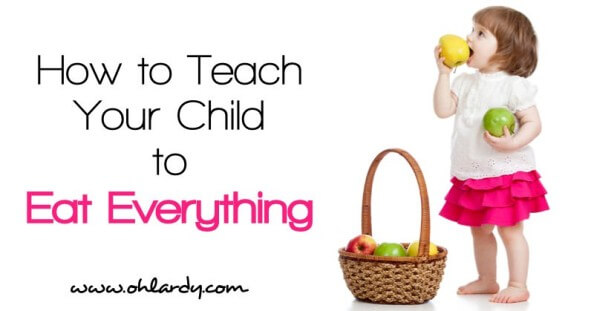 How to Teach Your Child to Eat Everything