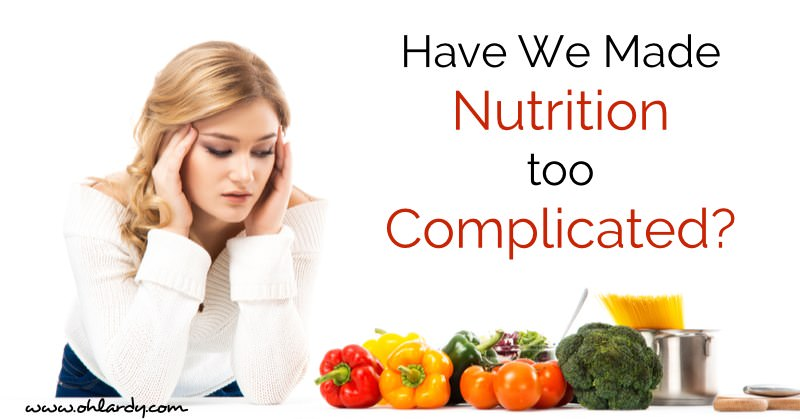 Have We Made Nutrition Too Complicated? - www.ohlardy.com