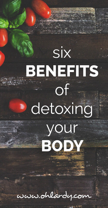 Six Benefits of Detoxing Your Body - ohlardy.com