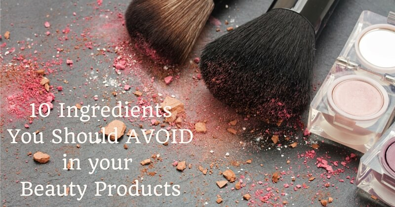 10 Ingredients to Avoid in Your Beauty Products