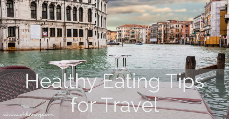 Healthy Eating Tips for Travel