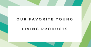 Our Favorite Young Living Products